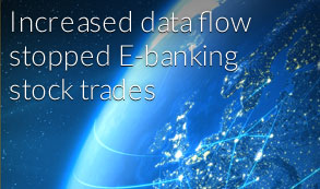 Increased data flow stopped E-banking stock trades